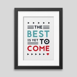 The best is yet to come' Framed poster